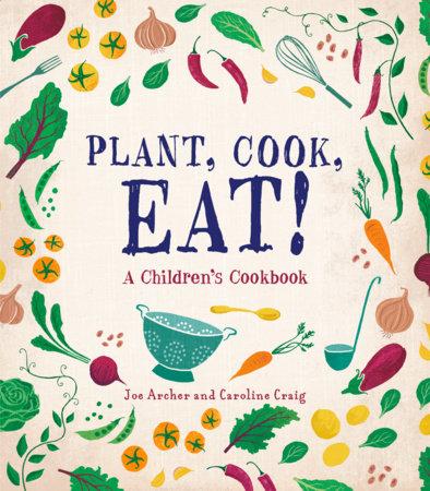 Plant, Cook, Eat! by Joe Archer and Caroline Craig