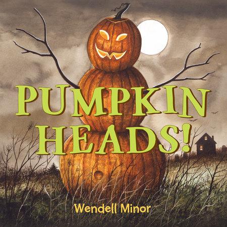 Pumpkin Heads by Wendell Minor