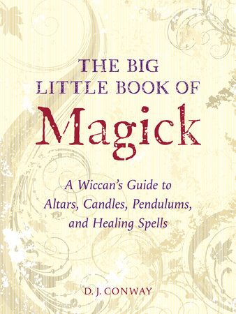 The Big Little Book of Magick by D J  Conway | PenguinRandomHouse com: Books