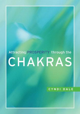 Attracting Prosperity through the Chakras by Cyndi Dale