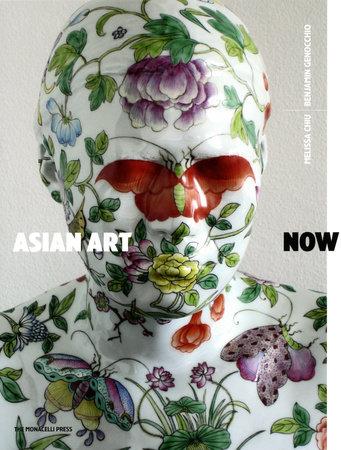 Asian Art Now by Melissa Chiu and Benjamin Genocchio