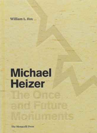 Michael Heizer: The Once and Future Monuments by William L. Fox