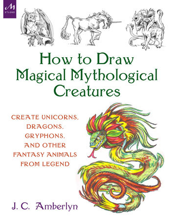 How to Draw Magical Mythological Creatures by J.C. Amberlyn
