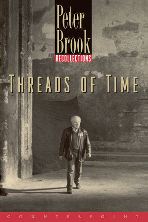 Threads of Time by Peter Brook