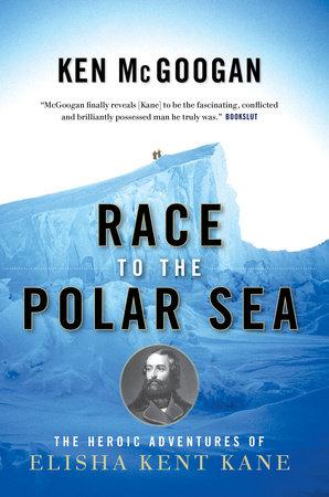 Race to the Polar Sea by Ken McGoogan