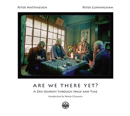 Are We There Yet? by Peter Matthiessen and Peter Cunningham