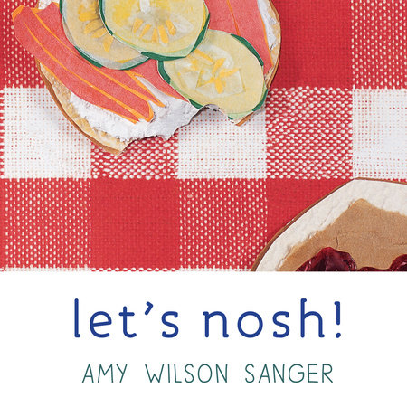 Let's Nosh! by Amy Wilson Sanger