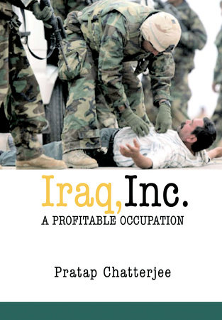 Iraq, Inc. by Pratap Chatterjee