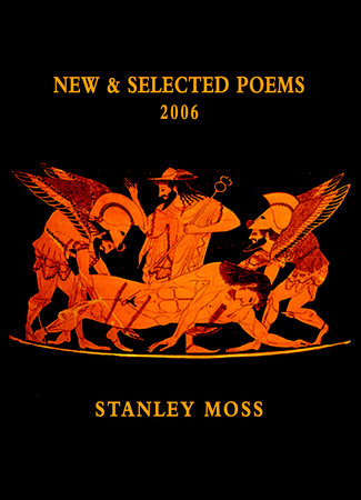 New and Selected Poems 2006 by Stanley Moss