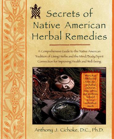 Secrets of Native American Herbal Remedies by Anthony J. Cichoke