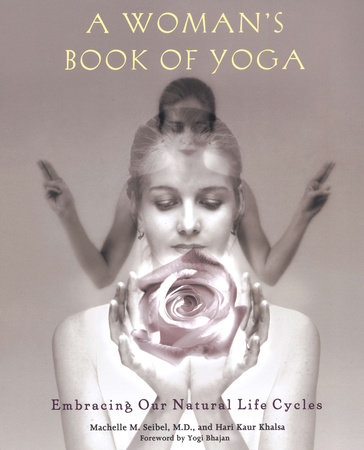 A Woman's Book of Yoga by Machelle M. Seibel and Hari Kaur Khalsa
