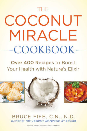 The Coconut Miracle Cookbook by Bruce Fife