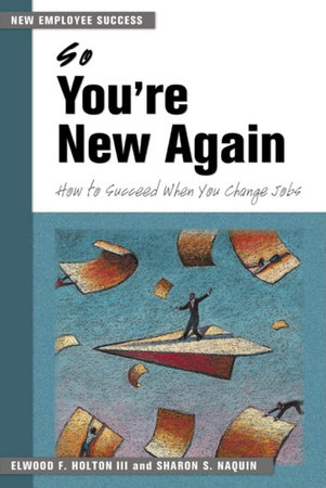 So You're New Again by Elwood F. Holton III and Sharon S. Naquin