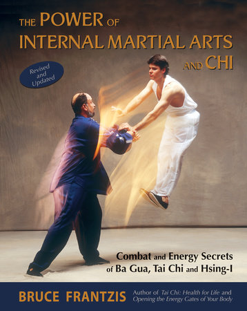 The Power of Internal Martial Arts and Chi by Bruce Frantzis