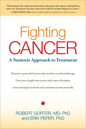 Fighting Cancer by Robert Gorter, M.D., Ph.D. and Erik Peper, Ph.D.