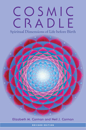 Cosmic Cradle, Revised Edition by Elizabeth M. Carman and Neil J. Carman, Ph.D.