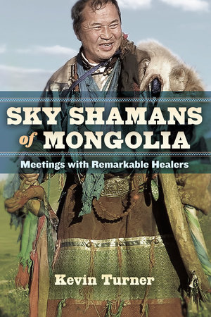 Sky Shamans of Mongolia by Kevin B. Turner
