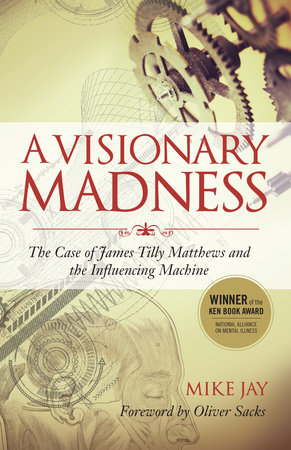 A Visionary Madness by Mike Jay