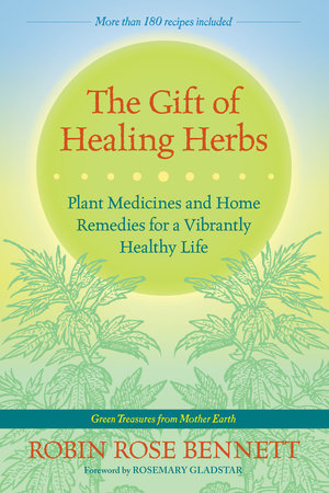 The Gift of Healing Herbs by Robin Rose Bennett