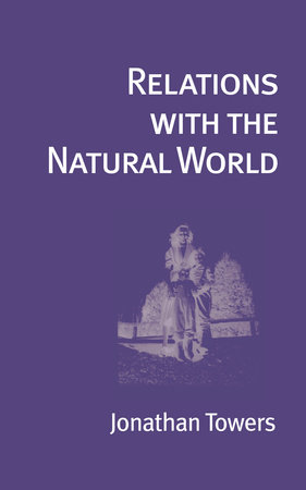 Relations with the Natural World by Jonathan Towers