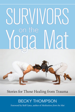 Survivors on the Yoga Mat by Becky Thompson, PhD