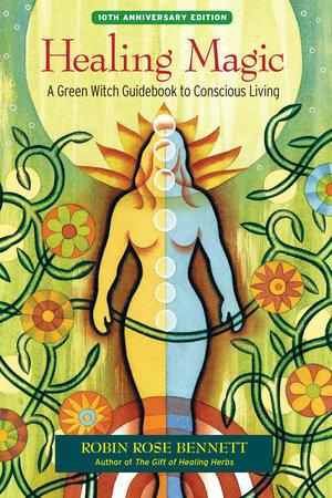 Healing Magic, 10th Anniversary Edition by Robin Rose Bennett