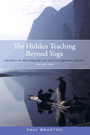 The Hidden Teaching Beyond Yoga by Paul Brunton