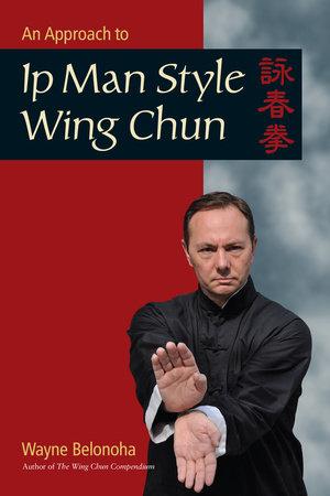 An Approach to Ip Man Style Wing Chun by Wayne Belonoha