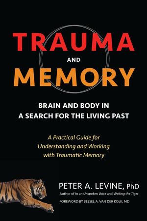 Trauma and Memory by Peter A. Levine, Ph.D.