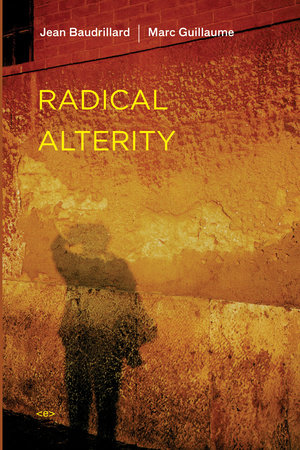 Radical Alterity by Jean Baudrillard and Marc Guillaume