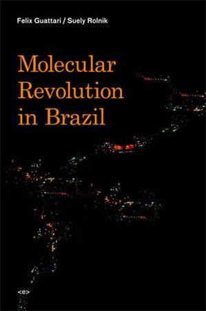 Molecular Revolution in Brazil by Felix Guattari and Suely Rolnik