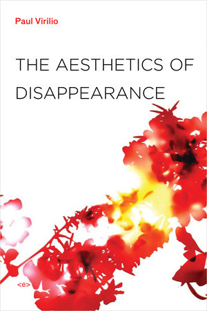 The Aesthetics of Disappearance, new edition by Paul Virilio