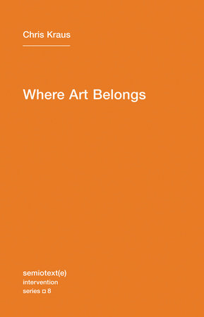 Where Art Belongs by Chris Kraus