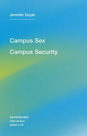 Campus Sex, Campus Security by Jennifer Doyle