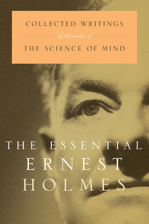 The Essential Ernest Holmes by Jesse Jennings