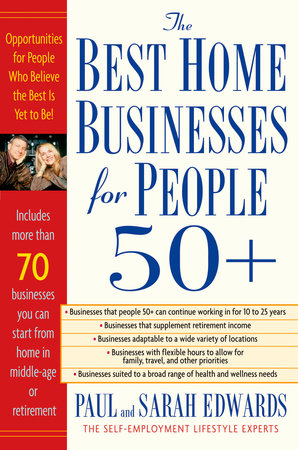 Best Home Businesses for People 50+ by Paul Edwards and Sarah Edwards