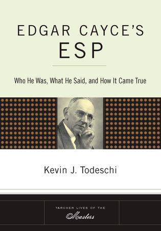 Edgar Cayce's ESP by Kevin J. Todeschi