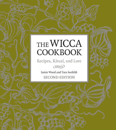 The Wicca Cookbook, Second Edition by Jamie Wood, Tara Seefeldt |  PenguinRandomHouse com: Books