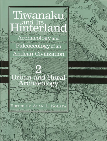 Tiwanaku and Its Hinterland by Alan L. Kolata