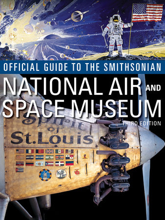 Official Guide to the Smithsonian's National Air and Space Museum, Third Edition by Smithsonian Institution