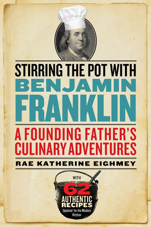 Stirring the Pot with Benjamin Franklin by Rae Katherine Eighmey