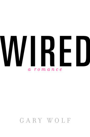 Wired-A Romance by Gary Wolf