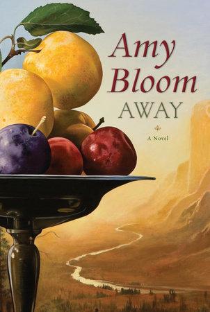 Away By Amy Bloom 9780812977790 Penguinrandomhouse Com Books