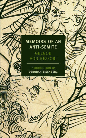 Memoirs of an Anti-Semite by Gregor Von Rezzori