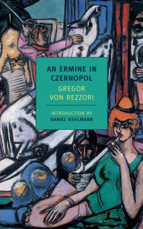 An Ermine in Czernopol by Gregor Von Rezzori