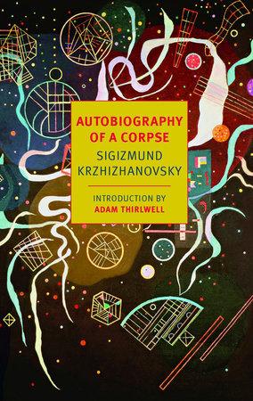 Autobiography of a Corpse by Sigizmund Krzhizhanovsky