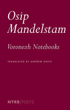 Voronezh Notebooks by Osip Mandelstam