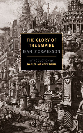 The Glory of the Empire by Jean D'Ormesson