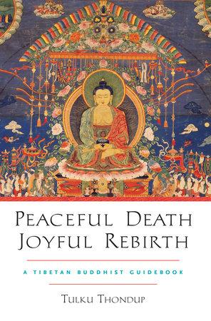 Peaceful Death, Joyful Rebirth by Tulku Thondup