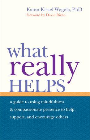 What Really Helps by Karen Kissel Wegela